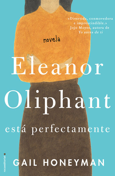 Eleanor Oliphant está perfectamente - Gail Honeyman